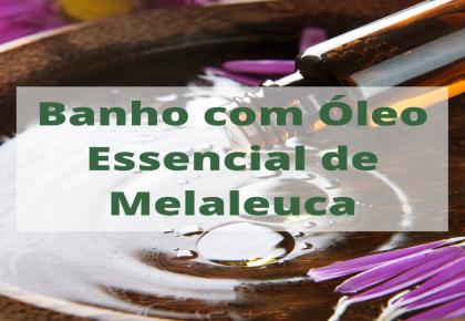 Banho limpeza energética com Óleo Essencial de Melaleuca